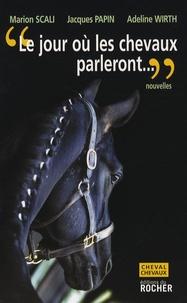 """Marion Scali et Jacques Papin - """"Le jour où les chevaux parleront""""... - Ce sera pour les hommes une catastrophe sans précédent."""