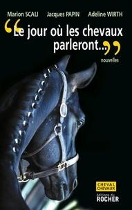 Marion Scali et Jacques Papin - Le jour où les chevaux parleront.
