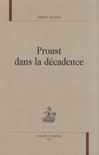 Marion Schmid - Proust dans la décadence.