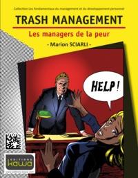 Marion Sciarli - Trash management - Les managers de la peur.