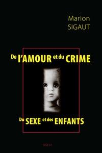 Marion Sigaut - De l'amour et du crime - Du sexe et des enfants.