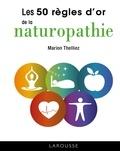 Marion Thelliez - Les 50 règles d'or de la naturopathie.