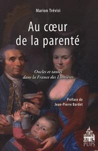 Marion Trévisi - Au coeur de la parenté - Oncles et tantes dans la France des Lumières.