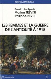 Marion Trévisi et Philippe Nivet - Les femmes et la guerre de l'Antiquité à 1918.