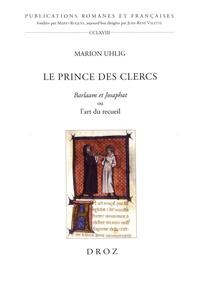 Marion Uhlig - Le prince des clercs - Barlaam et Josaphat ou l'art du recueil.