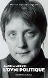 Marion Van Renterghem - Angela Merkel, l'OVNI politique.