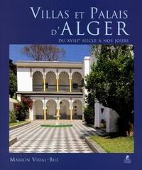 Marion Vidal-Bué - Villas et palais d'Alger - Du XVIIIe siècle à nos jours.