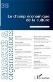 Marion Vidal et Muriel de Vriese - Marché et Organisations N° 35 : Le champ économique de la culture.