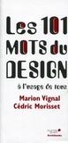 Marion Vignal et Cédric Morisset - Les 101 mots du design à l'usage de tous.