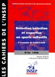 Marion Wolff et Bernard Grosgeorge - DETECTION, SELECTION ET EXPERTISE EN SPORTS COLLECTIFS. - L'exemple du basket-ball.