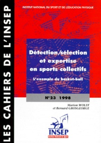 Marion Wolff et Bernard Grosgeorge - DETECTION, SELECTION ET EXPERTISE EN SPORTS COLLECTIFS. - L'exemple du basket-ball.