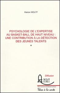 Marion Wolff - Psychologie de l'expertise au basket-ball de haut niveau : une contribution à la détection des jeunes talents.