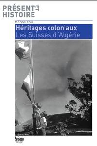 Marisa Fois - Héritages coloniaux - Les Suisses d'Algérie.