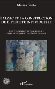 Marisa Santa - Balzac et la construction de l'identité individuelle - Jeux d'entente et de concurrence entre l'état civil et la Comédie humaine.