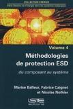 Marise Bafleur et Fabrice Caignet - Gestion de l'énergie dans les systèmes embarqués - Volume 4, Méthodologies de protection ESD du composant au système.
