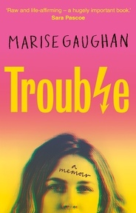 Marise Gaughan - Trouble - A memoir.