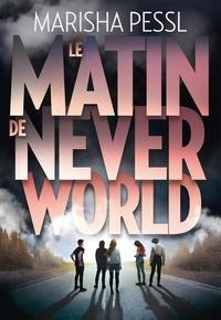 Marisha Pessl - Le Matin de Neverworld.