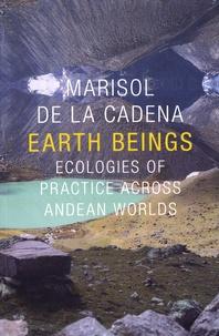 Marisol de la Cadena - Earth Beings - Ecologies of Practice Across Andean Worlds.