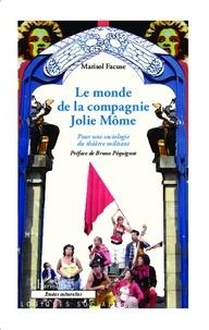 Marisol Facuse - Le monde de la compagnie Jolie Môme - Pour une sociologie du théâtre militant.