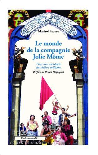 Le monde de la compagnie Jolie Môme. Pour une sociologie du théâtre militant