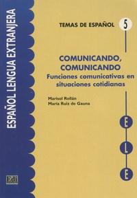 Marisol Rollan de Cabo et Maria Ruiz de Gauna - Comunicando, comunicando - Funciones comunicativas en situaciones cotidianas.