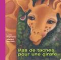 Marisol Sarrazin et Lucie Papineau - Pas de taches pour une girafe.