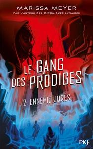 Marissa Meyer - Le gang des prodiges Tome 2 : Ennemis jurés.