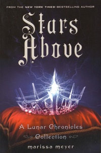 Marissa Meyer - Stars Above - A Lunar Chronicles Collection.