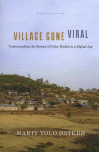 Marit Tolo Ostebo - Village Gone Viral - Understanding the Spread of Policy Models in a Digital Age.