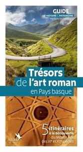 Maritchu Etcheverry - Trésors de l'art roman en Pays basque - 5 itinéraires à la découverte du Moyen Âge des XIe et XIIe siècles.