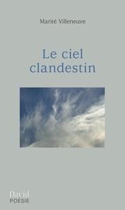 Marité Villeneuve - Le ciel clandestin.