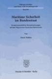 Maritime Sicherheit im Bundesstaat - Kompetenzrechtliche Herausforderungen auf dem Weg zu einer Deutschen Küstenwache.