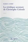 Marius André - La véridique aventure de Christophe Colomb.