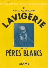 Marius-Ary Leblond et  Collectif - Lavigerie et les Pères blancs.
