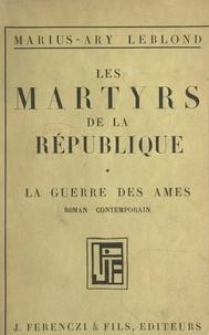 Marius-Ary Leblond - Les martyrs de la République (1). La guerre des âmes.