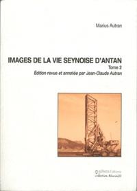 Marius Autran - Images de la vie seynoise d'antan - Récits, portraits, souvenirs Tome 2.