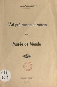 Marius Balmelle - L'art pré-roman et roman au musée de Mende.