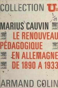 Marius Cauvin - Le renouveau pédagogique en Allemagne de 1890 à 1933.