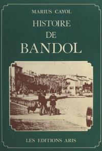 Marius Cayol - Histoire de Bandol.