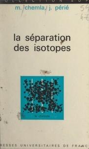 Marius Chemla et Jacques Périé - La séparation des isotopes.