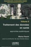 Marius Fieschi - Industrialisation de la santé - Volume 9, Traitement des données en santé - Approches systémiques.