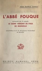 """Marius Ganay et Jean Delay - L'Abbé Fouque - Surnommé par le peuple le """"Saint Vincent de Paul de Marseille""""."""