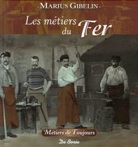 Marius Gibelin - Les métiers du Fer, de la Pierre et de la Terre.