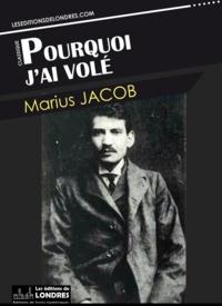 Marius Jacob - Pourquoi j'ai volé.