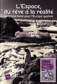 Marius Le Fevre - L'Espace, du rêve à la réalité - Un grand bon pour l'Europe spatiale.