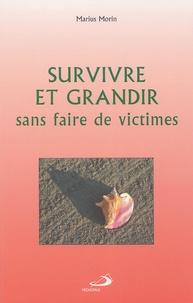 Marius Morin - Survivre et grandir sans faire de victimes.