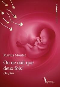Marius Moutet - On ne naît que deux fois ... ou plus.