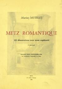 Marius Mutelet et  Collectif - Metz romantique - 112 illustrations avec texte explicatif.