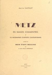 Marius Mutelet et Nicolas Untersteller - Metz - En 64 images à pleine page par 37 artistes, avec texte explicatif, et 115 biographies de peintres, dessinateurs et sculpteurs. Précédé de Mon étape Messine.
