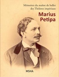 Mémoires du maître de ballet des Théâtres impériaux Marius Petipa - Marius Petipa |